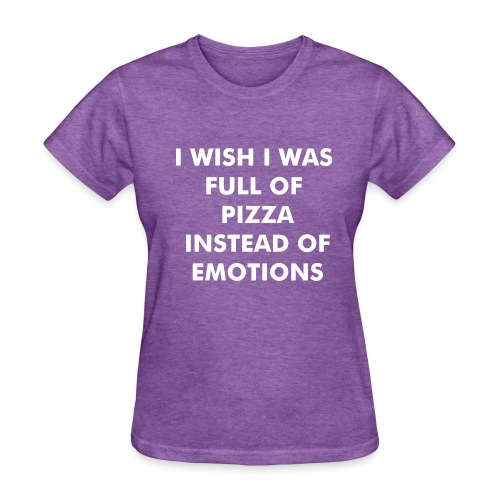 I WISH I WAS FULL OF PIZZA - Women's T-Shirt