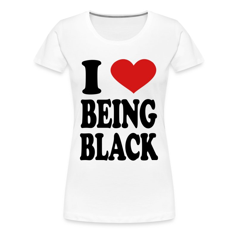 I love being black t shirt spreadshirt for I love you t shirts