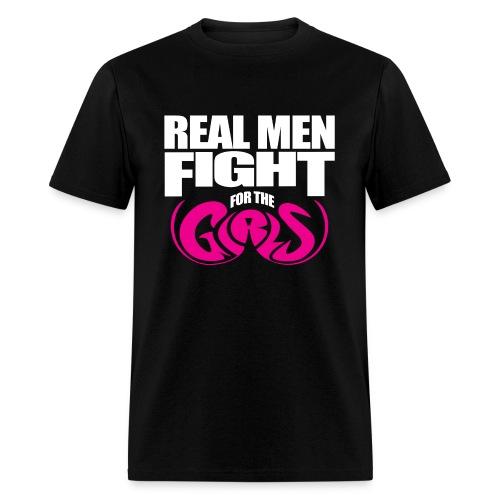 REAL MEN Fight for the GIRLS. Breast Cancer Awareness T Shirt. - Men's T-Shirt
