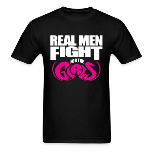 REAL MEN Fight for the GIRLS. Breast Cancer Awareness T Shirt. - Men's T-Shirt