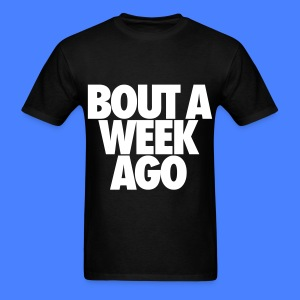 Bout A Week Ago T-Shirts - Men's T-Shirt