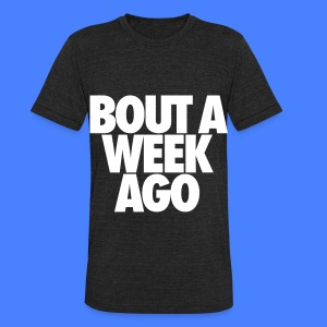Bout A Week Ago T-Shirts - Unisex Tri-Blend T-Shirt by American Apparel