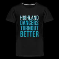 Kids' Shirts ~ Kids' Premium T-Shirt ~ Highland Dancers Turnout Better - Kids' Shirt