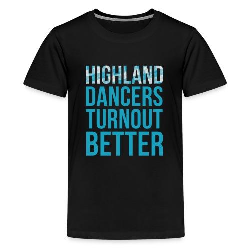 Highland Dancers Turnout Better - Kids' Shirt - Kids' Premium T-Shirt