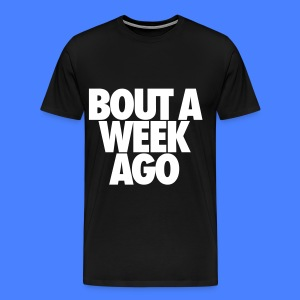 Bout A Week Ago T-Shirts - Men's Premium T-Shirt