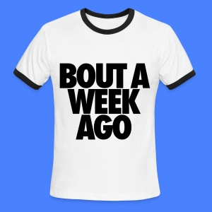 Bout A Week Ago T-Shirts - Men's Ringer T-Shirt