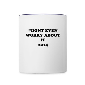 #Don't  even worry about it 2014 Mug - Contrast Coffee Mug