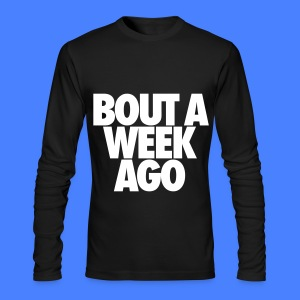Bout A Week Ago Long Sleeve Shirts - Men's Long Sleeve T-Shirt by Next Level