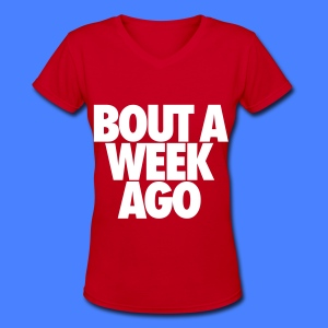 Bout A Week Ago Women's T-Shirts - Women's V-Neck T-Shirt
