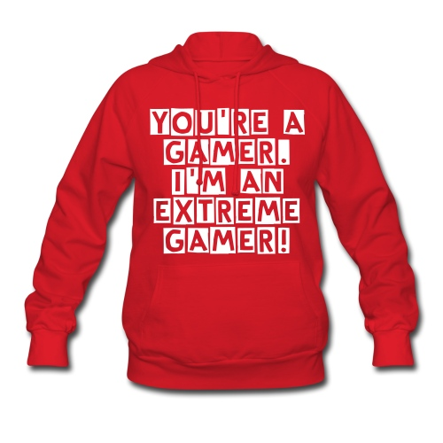 I'm an extreme gamer (Womens Hoodie) - Women's Hoodie