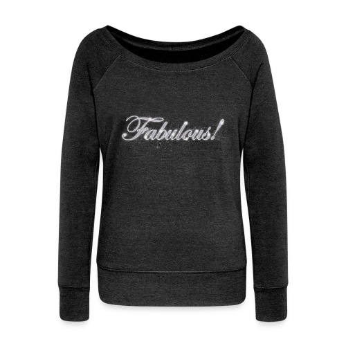 Fabulous Women's Wideneck Sweatshirt - Women's Wideneck Sweatshirt
