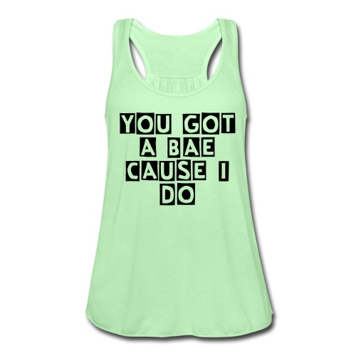 You Got  a bae? - Women's Flowy Tank Top by Bella