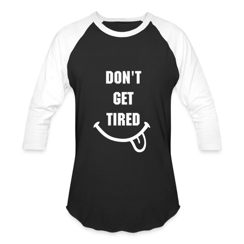 Neva get tired - Baseball T-Shirt