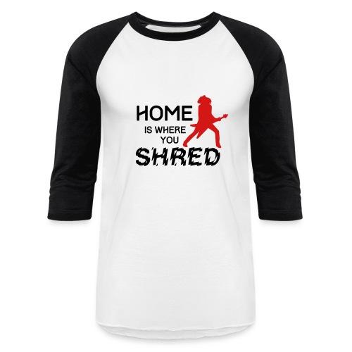 Home is where you shred - Baseball T-Shirt