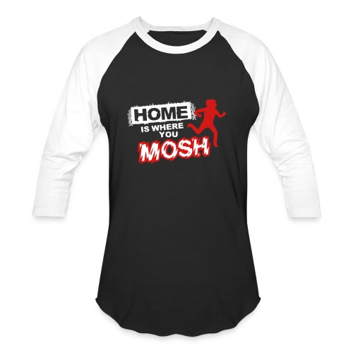 Home is where you mosh - Baseball T-Shirt