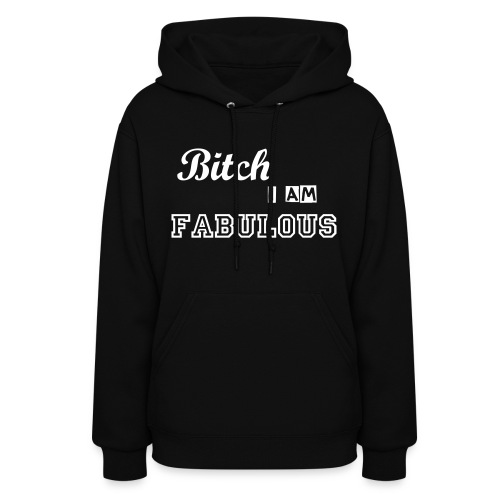 Bitch I am fabulous. - Women's Hoodie