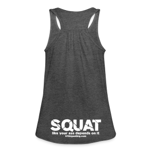 Squat like your ass depends on it - Women's Flowy Tank Top by Bella