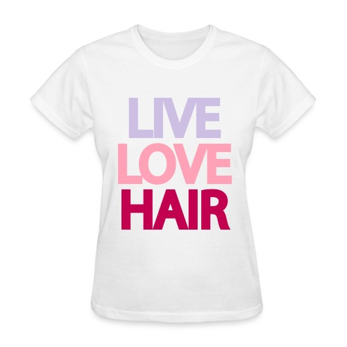 Live Love Hair T-Shirt - Women's T-Shirt