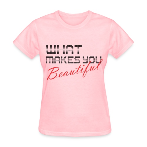 What Makes You Beautiful T-Shirt - Women's T-Shirt
