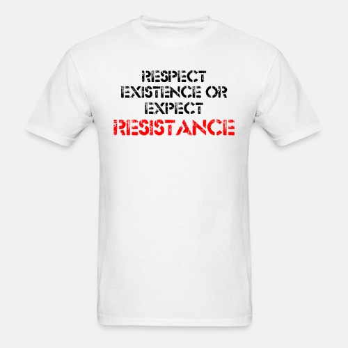 Respect Existence or Expect Resistance - Men's T-Shirt