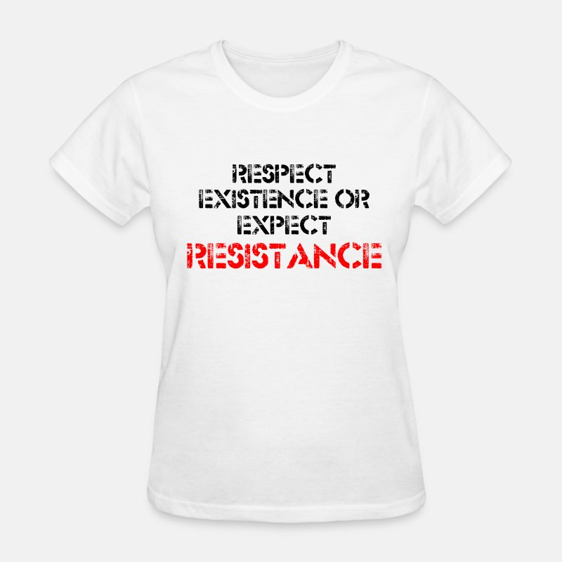 Respect Existence or Expect Resistance - Women's T-Shirt