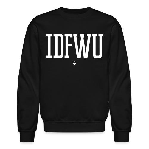#IDFWU - Unisex Crewneck Sweater - Crewneck Sweatshirt