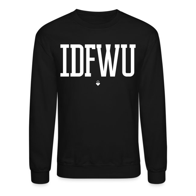 #IDFWU - Unisex Crewneck Sweater