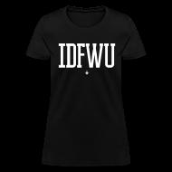 T-Shirts ~ Women's T-Shirt ~ #IDFWU - Women's T-Shirt