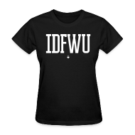 Women's T-Shirts ~ Women's T-Shirt ~ #IDFWU - Women's T-Shirt