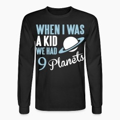 When I was a kid we had 9 planets. T-shirts (manches longues)