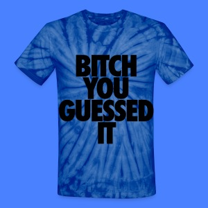 Bitch You Guessed It T-Shirts - Unisex Tie Dye T-Shirt
