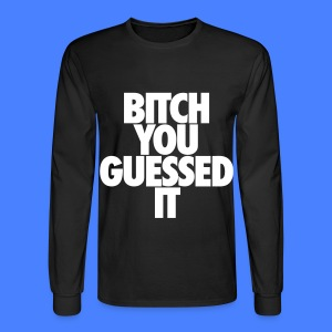 Bitch You Guessed It Long Sleeve Shirts - Men's Long Sleeve T-Shirt