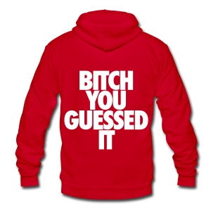 Bitch You Guessed It Zip Hoodies & Jackets - Unisex Fleece Zip Hoodie by American Apparel
