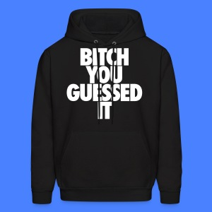 Bitch You Guessed It Hoodies - Men's Hoodie
