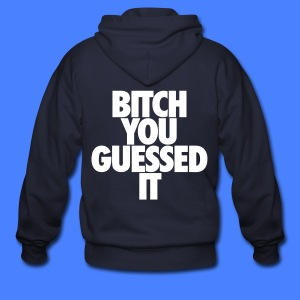 Bitch You Guessed It Zip Hoodies & Jackets - Men's Zip Hoodie