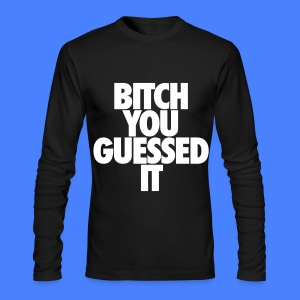 Bitch You Guessed It Long Sleeve Shirts - Men's Long Sleeve T-Shirt by Next Level