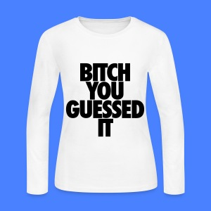 Bitch You Guessed It Long Sleeve Shirts - Women's Long Sleeve Jersey T-Shirt