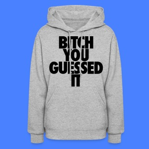 Bitch You Guessed It Hoodies - Women's Hoodie