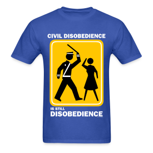 CIVIL DISOBEDIENCE IS STILL DISOBEDIENCE - Men's T-Shirt