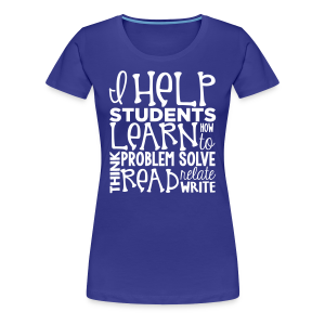 I Help Students to Learn - Women's Premium T-Shirt