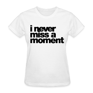 Women's T-Shirts ~ Women's T-Shirt ~ i never miss a moment Women's T-Shirts
