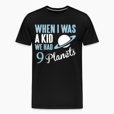 When I was a kid we had 9 planets. T-shirts