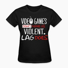 Video games don't make us violent. Lag does. Women's T-Shirts