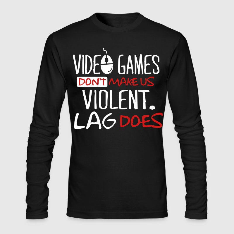 Video games don't make us violent. Lag does. Long Sleeve Shirts - Men's Long Sleeve T-Shirt by Next Level