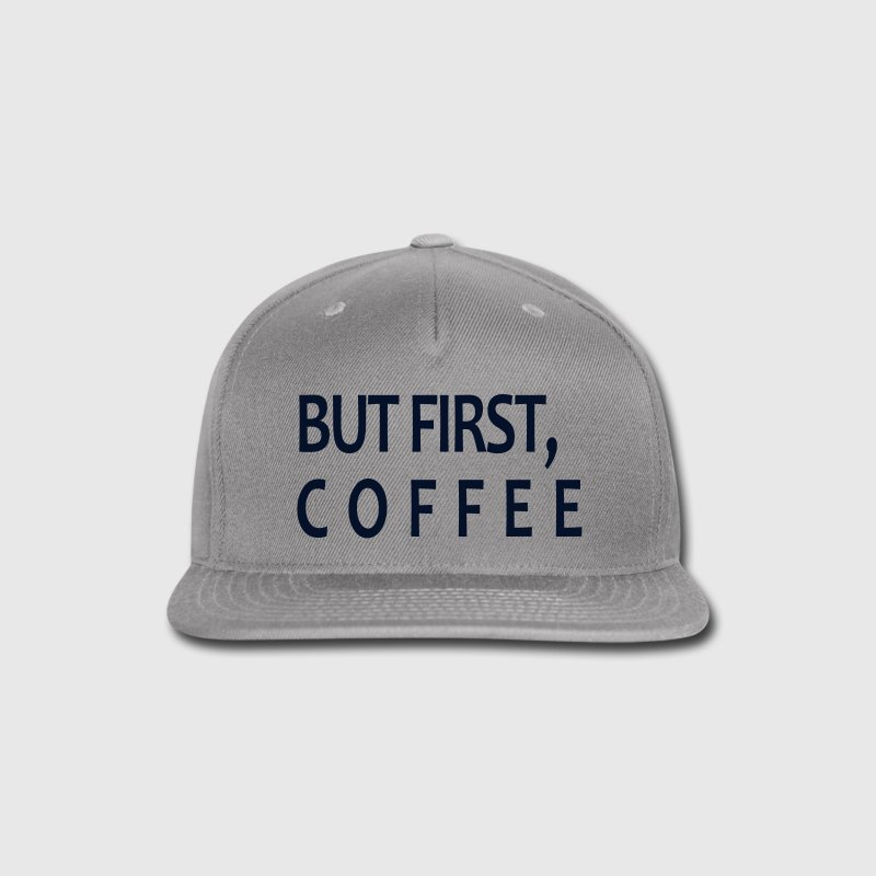 BUT FIRST COFFEE SNAP BACK HAT - Snap-back Baseball Cap