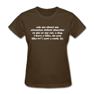 Women's T-Shirts ~ Women's T-Shirt ~ Ask Me About My Attention Deficit Disorder - white print