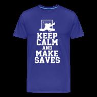 T-Shirts ~ Men's Premium T-Shirt ~ keep calm and make saves T-Shirts