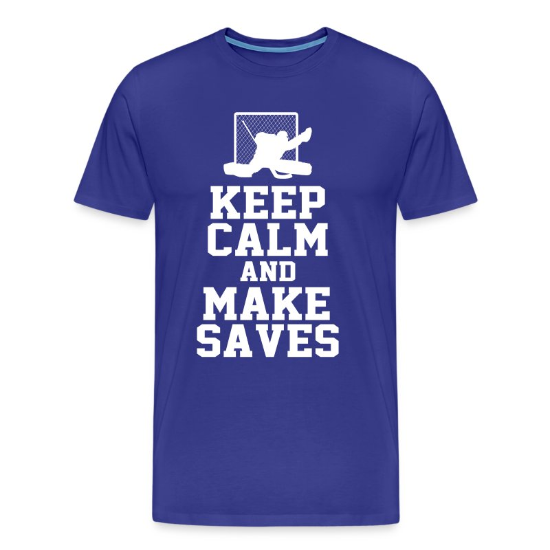 Keep Calm And Make Saves T Shirt Spreadshirt