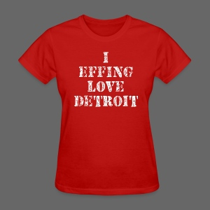 I Effing Love Detroit - Women's T-Shirt
