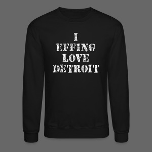 I Effing Love Detroit - Crewneck Sweatshirt
